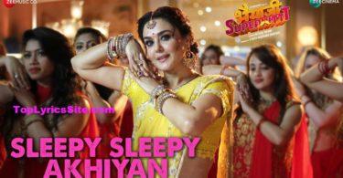 Sleepy Sleepy Akhiyan Lyrics
