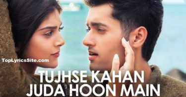 Tujhse Kahan Juda Hoon Main Lyrics