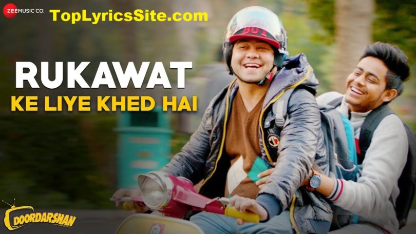 Rukawat Ke Liye Khed Hai Lyrics