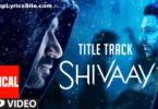 Shivaay Title Track Lyrics