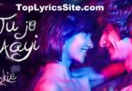 Tu Jo Aayi Song Lyrics