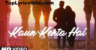 Kaun Kehta Hai Song Lyrics
