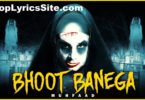 Bhoot Banega Lyrics