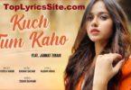 Kuch Tum Kaho Lyrics